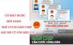 Có bắt buộc đổi thẻ Căn cước công dân gắn chíp điện tử khi thẻ cũ vẫn còn hiệu lực?