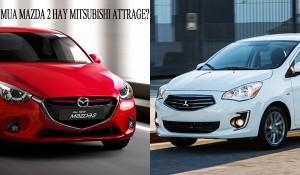 Có 500 triệu đồng nên mua xe Mazda 2 hay Mitsubishi Attrage?