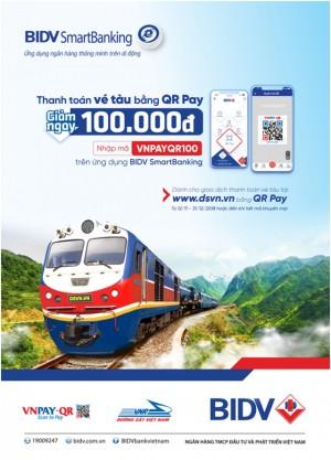 Mua vé tàu Tết - Giảm ngay 100.000đ khi thanh toán bằng QR Pay trên ứng dụng BIDV SmartBanking