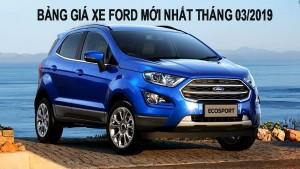 Bảng giá xe ô tô Ford tháng 3/2019: Chưa có nhiều biến động, Ecosport gây chú ý