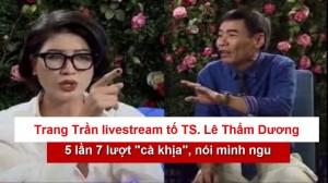 Trang Trần livestream tố TS. Lê Thẩm Dương 5 lần 7 lượt